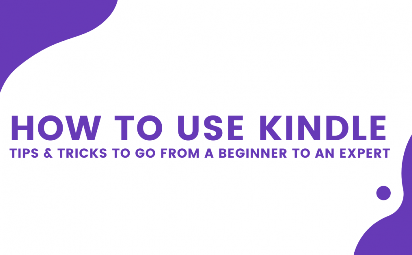 How to use Kindle – tips & tricks to go from a beginner to an expert